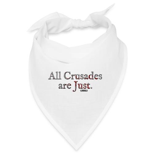 All Crusades Are Just. - Bandana