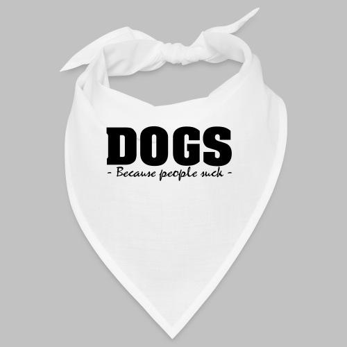 DOGS - BECAUSE PEOPLE SUCK - Bandana