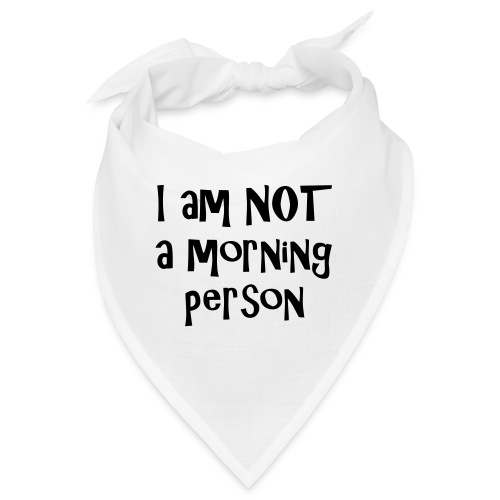 I am not a morning person - Bandana