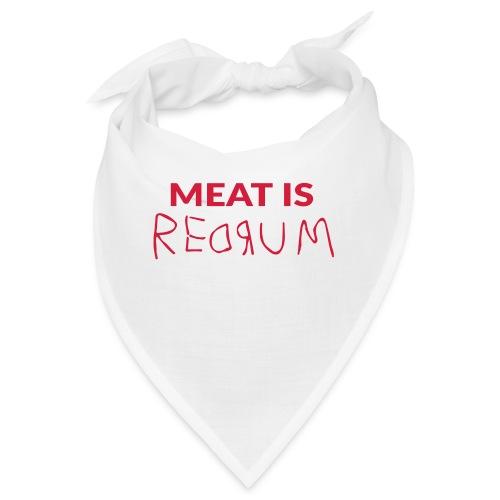 Meat is redrum - Meat is Murder - Bandana