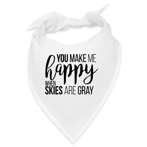 You make me happy when skies are gray - Bandana