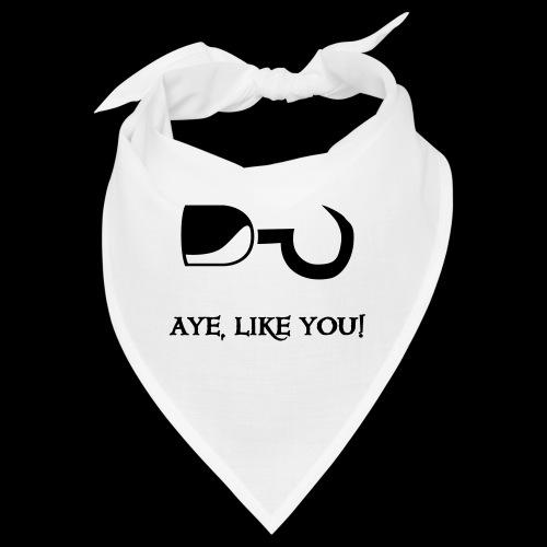 ~ Aye, like you! ~ - Bandana