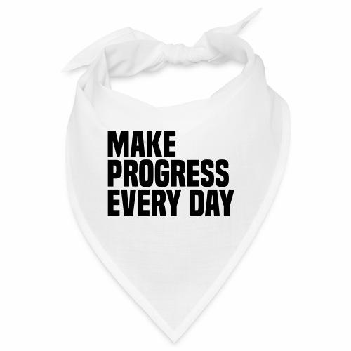 MAKE PROGRESS EVERY DAY - Bandana