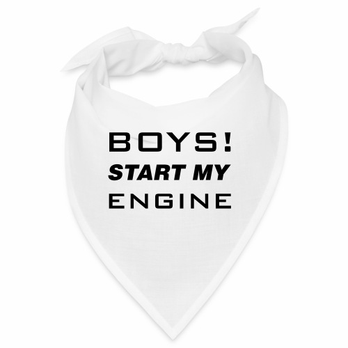 Boys start my Engine - Bandana