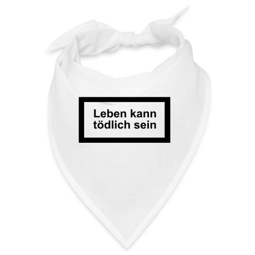 leben_kann_toedlich_sein - Bandana
