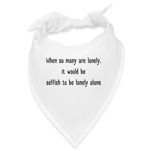 Selfish to be lonely alone - Bandana
