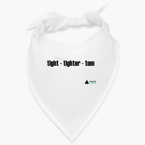 tight - tighter - tom - Bandana