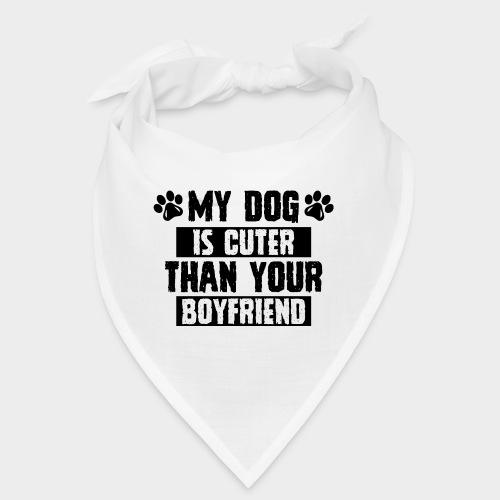 MY DOG IS CUTER THAN YOUR BOYFRIEND - Bandana