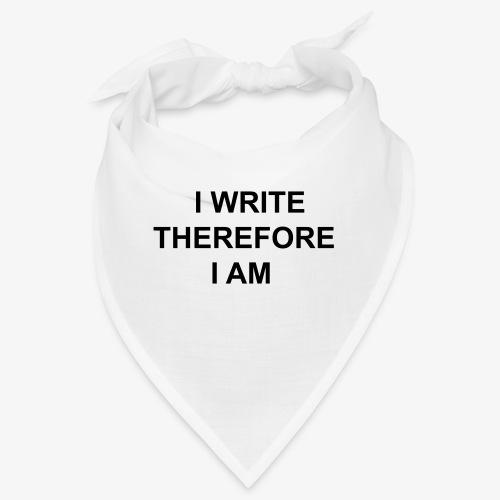 I Write Therefore I Am - Writers Slogan! - Bandana