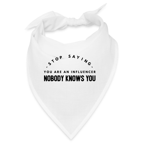 Influencer ? Nobody knows you - Bandana
