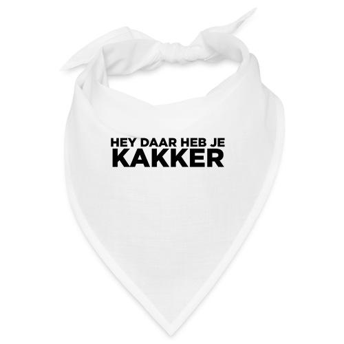 Hey Daar Heb Je KAKKER - Bandana