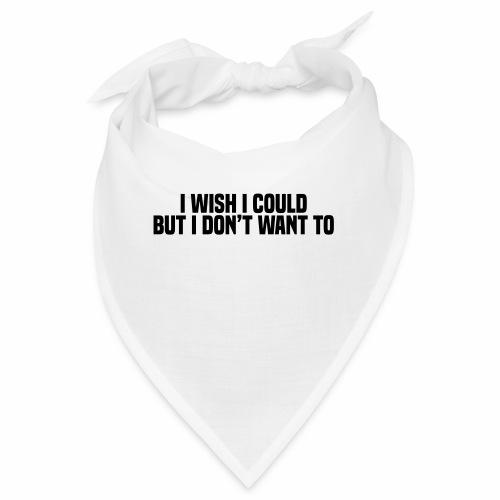 I wish I could but I don't want to - Bandana