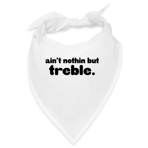 Ain't notin but treble - Bandana