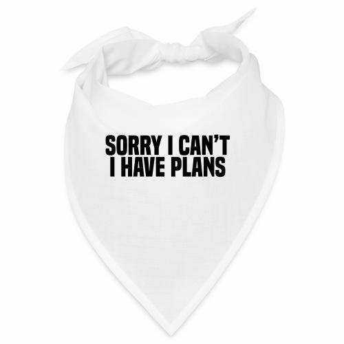Sorry I Can't I Have Plans - Bandana