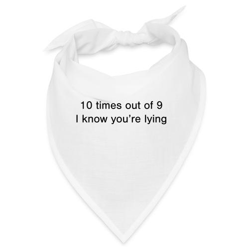 Lying 10 times out of 9 - Bandana