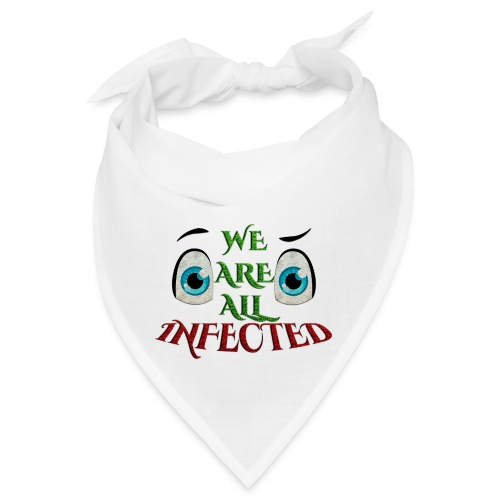 We are all infected -by- t-shirt chic et choc - Bandana