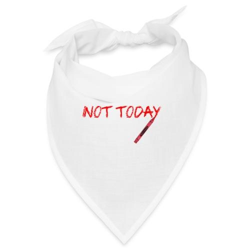Not Today! - Bandana
