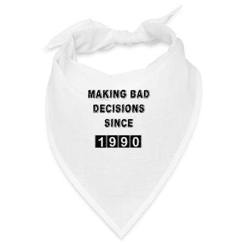 Making bad decisions since 1990 - Bandana
