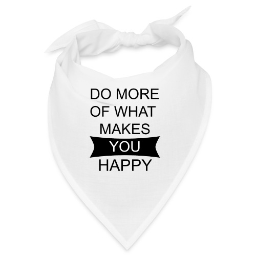 Do more of what makes you happy - Bandana