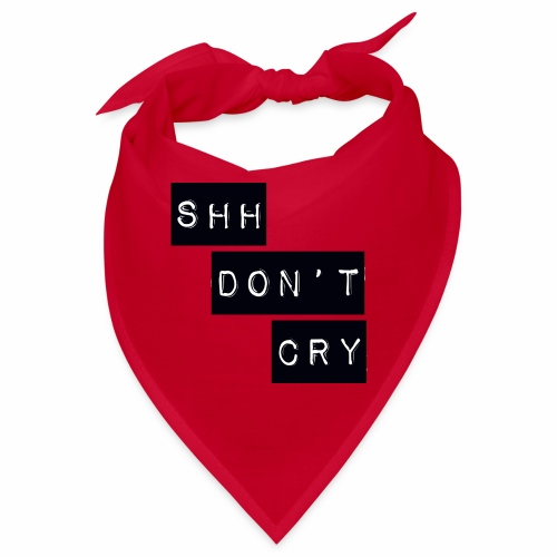 Shh dont cry - Bandana