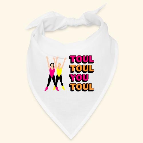 Toul Toul You Toul - Bandana