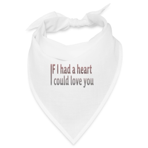 if i had a heart i could love you - Bandana