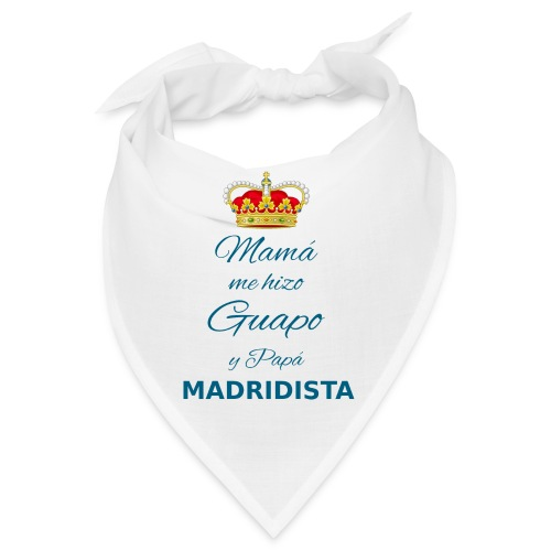 Mamà me hizo guapo y papà MADRIDISTA - Bandana