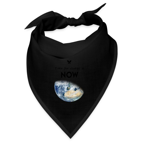 Time for change is now. (Earth Edition) - Bandana