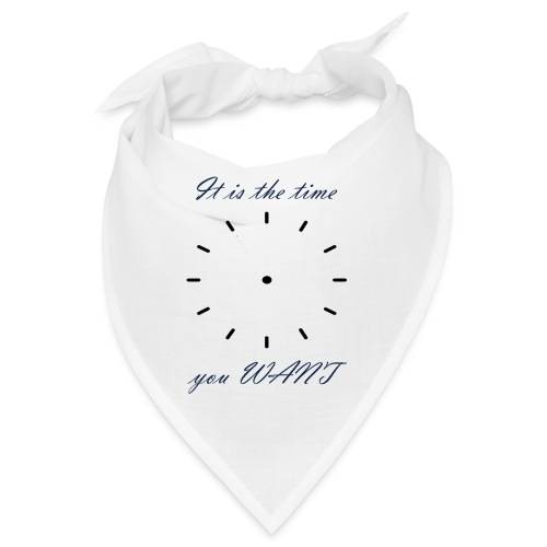It is the time you WANT - Bandana