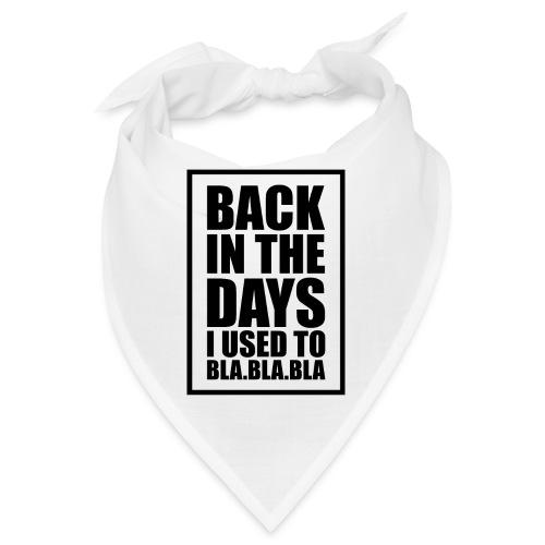 back in the days.√ - Bandana