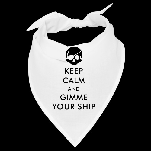 keep calm and gimme your ship - Bandana