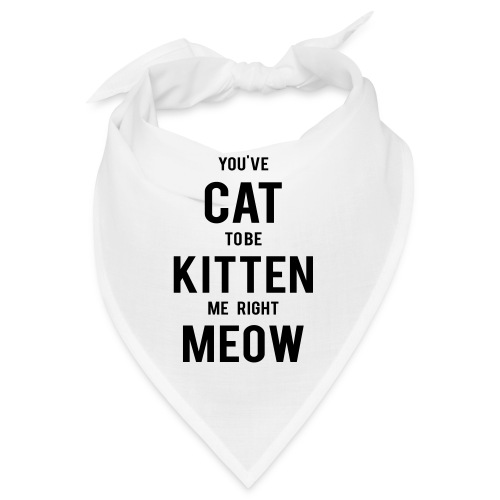 CAT to be KITTEN me - Bandana