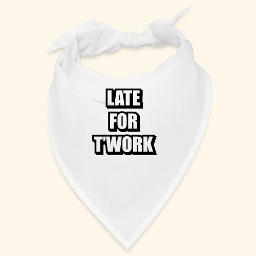 LATE FOR T WORK - Bandana
