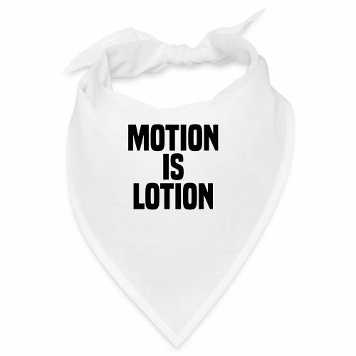 Motion is lotion - Bandana