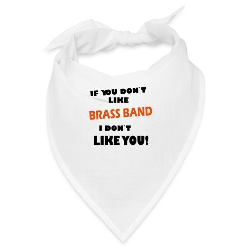If you don`t like Brass Band - Bandana