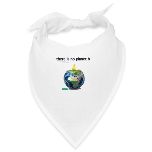 There is no planet b - Bandana