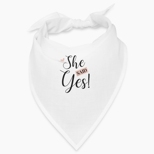 She said yes! - Bandana