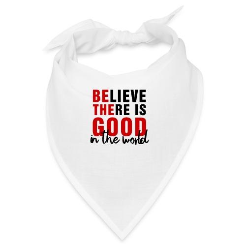 Believe there is good N - Bandana