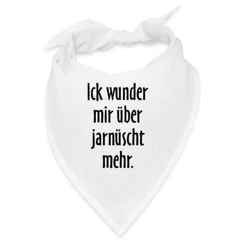 Ick wunder mir über jarnüscht mehr - Berlin Spruch - Bandana