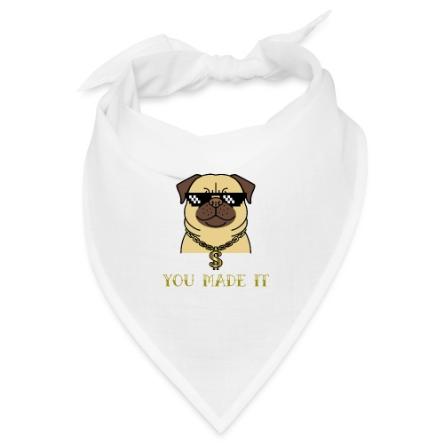 you made it - Bandana
