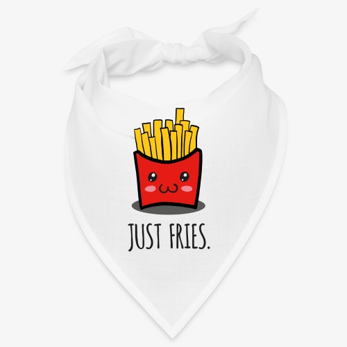 Just fries - Pommes - Pommes frites - Bandana