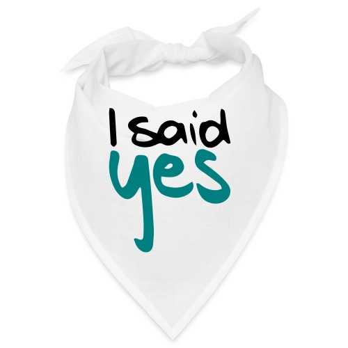 I said yes - Bandana