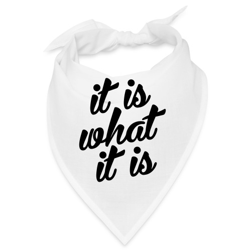 It is what it is - Bandana