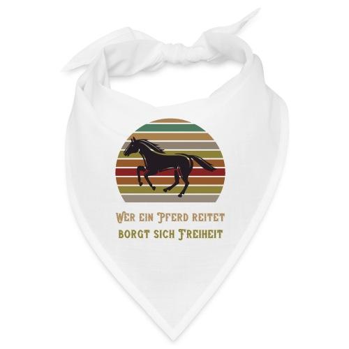 Wer ein Pferd reitet borgt sich Freiheit   Spruch - Bandana