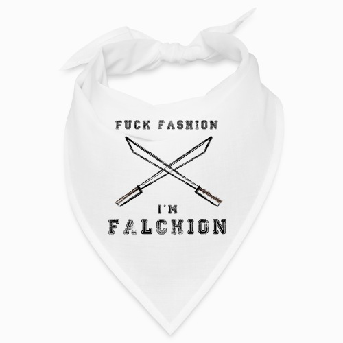Fuck Fashion I m Falchion - Bandana