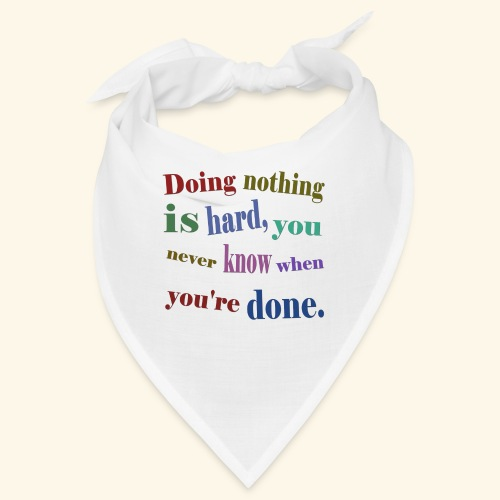 Doing nothing is hard, you never know when you're - Bandana