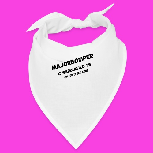 Majorbomper Cyberbullied Me On Twitter.com - Bandana
