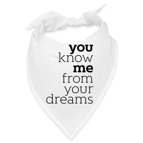 you know me from your dreams - Bandana