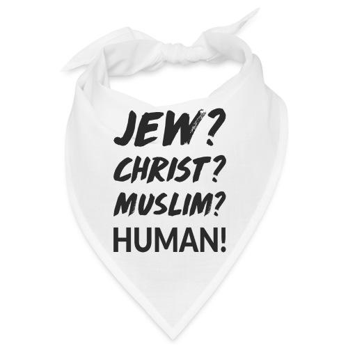 Jew? Christ? Muslim? Human! - Bandana