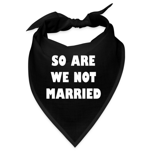 So are we not married - Bandana